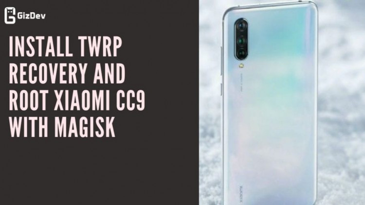Install TWRP Recovery And Root Xiaomi CC9 With Magisk