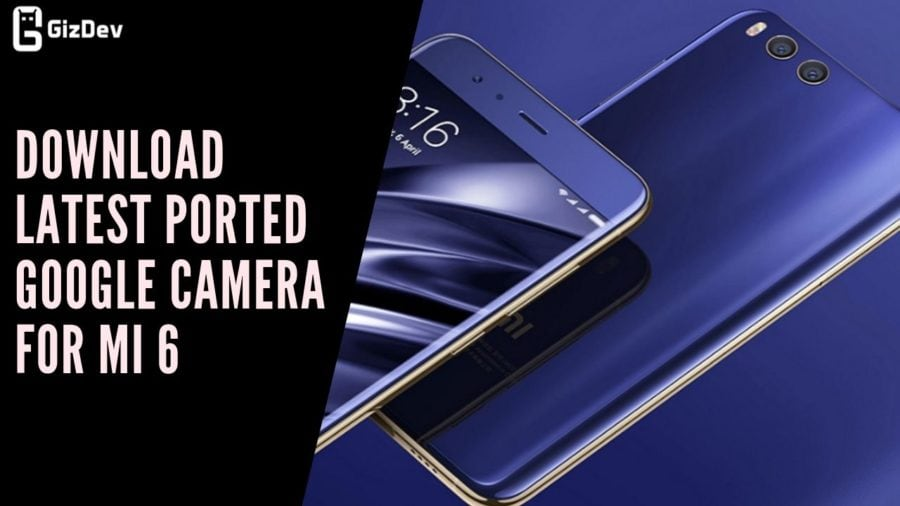 Download Latest Ported Google Camera For MI 6