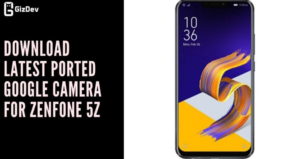 Download Latest Ported Google Camera For Zenfone 5Z