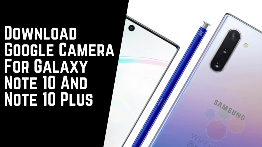 Download Google Camera (GCam) Samsung Galaxy Note 10 Dan Note 10 Plus