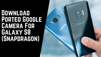 Download Ported Google Camera For Galaxy S8 (Snapdragon)