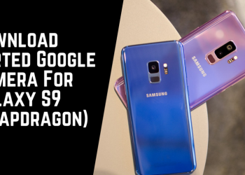 Download Ported Google Camera For Galaxy S9 (Snapdragon)