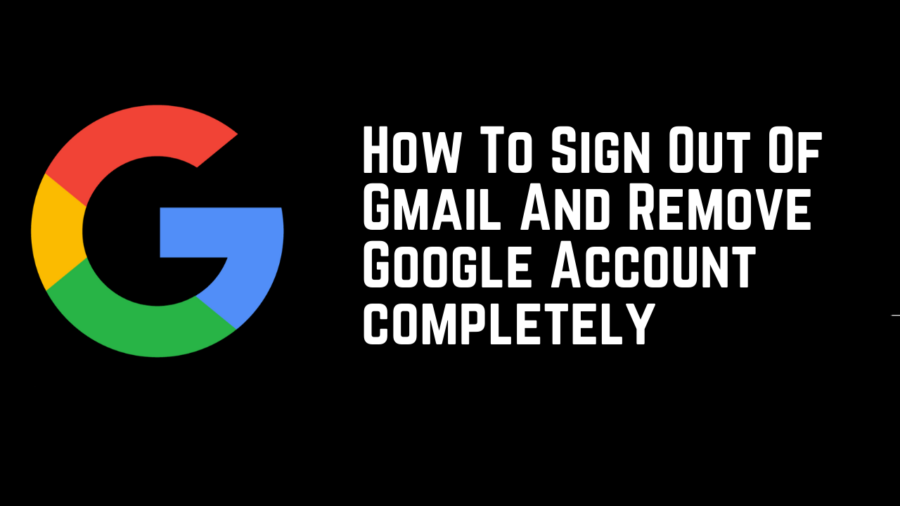 How To Sign Out Of Gmail And Remove Google Account completely