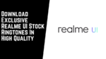 Download Exclusive Realme UI Stock Ringtones In High Quality