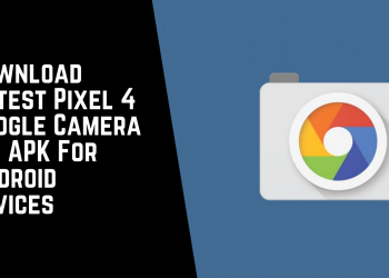 Download Latest Pixel 4 Google Camera 7.3 APK For Android Devices