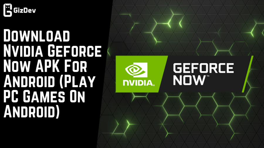 Download Nvidia Geforce Now APK For Android Play PC Games On Android e1582213296285