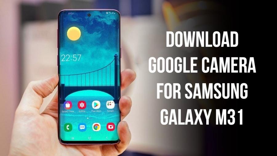 Google Camera 6.1 for Samsung Galaxy M31