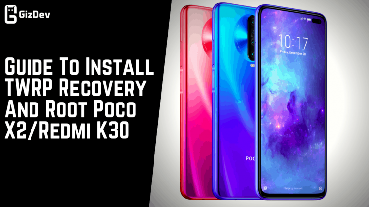 Guide To Install TWRP Recovery And Root Poco X2Redmi K30