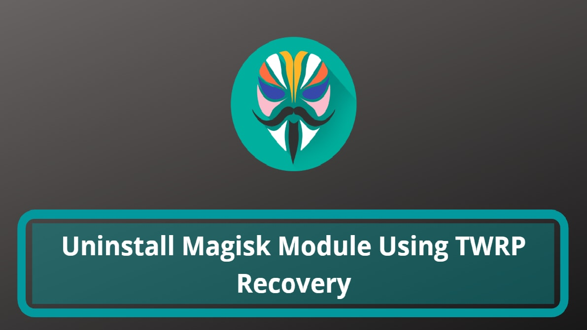 Uninstall Magisk Module Using TWRP Recovery