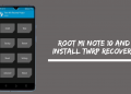 Root MI Note 10 and Install TWRP Recovery
