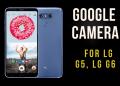 Google Camera For LG G5 and LG G6