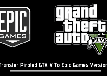 Transfer Pirated GTA V To Epic Games Version