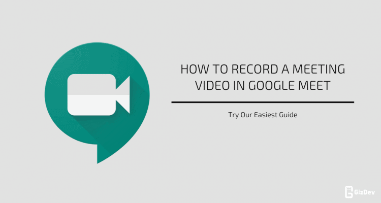 How to record a meeting video in Google Meet
