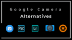 Top 5 Google Camera Alternatives For Android Devices