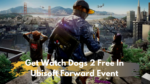 Get Watch Dogs 2 Free By Watching Ubisoft Forward Event Today