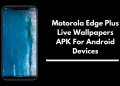 Motorola Edge Plus Live Wallpapers APK