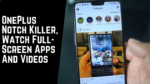 OnePlus Notch Killer, Watch Full-Screen Apps And Videos