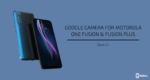 Google Camera 7.4 For Motorola One Fusion & Fusion Plus