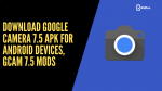 Download Google Camera 7.5 APK For Android Devices, Gcam 7.5 Mods